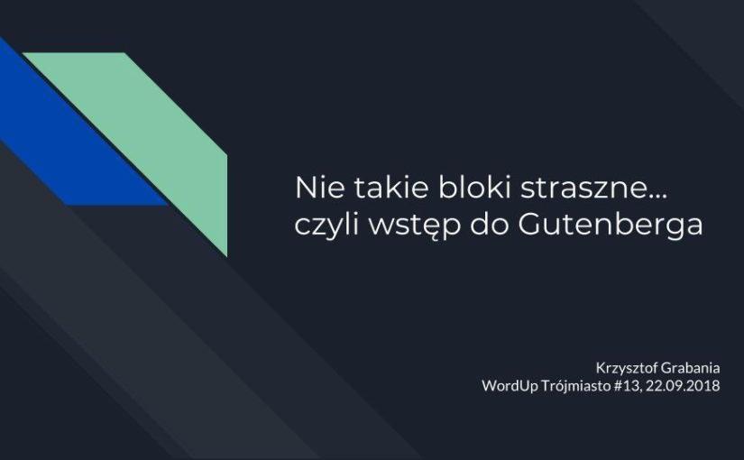 WordUp Trójmiasto #13 – Nie takie bloki straszne… czyli wstęp do Gutenberga